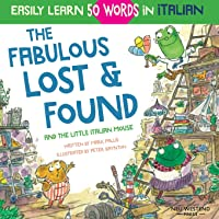 The Fabulous Lost & Found and the little Italian mouse: heartwarming & fun Italian book for kids to learn 50 words in…