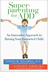 Superparenting for ADD: An Innovative Approach to Raising Your Distracted Child Paperback