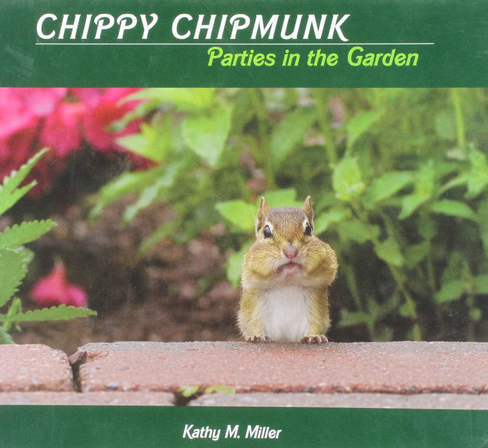 com chippy chipmunk parties in the garden 9780984089307  com chippy chipmunk parties in the garden 9780984089307 kathy m miller books