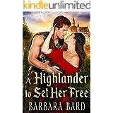 A Highlander to Set Her Free: A Scottish Highlander Historical Romance Novel