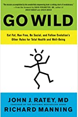 Go Wild: Free Your Body and Mind from the Afflictions of Civilization Kindle Edition