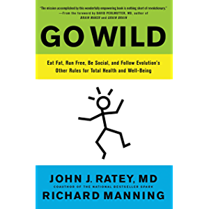 Go Wild: Free Your Body and Mind from the Afflictions of Civilization