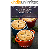 Homestyle Savory Pie & Quiche Cookbook: Main Dish Pies For Every Meal! (Southern Cooking Recipes Book 55)