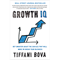 Growth IQ: Get Smarter About the Choices that Will Make or Break Your Business (English Edition)