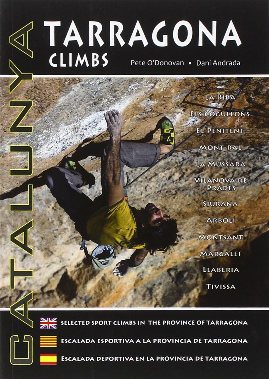 Tarragona Climbs - Catalunya: Selected Sport Climbs in the Province of Tarragona