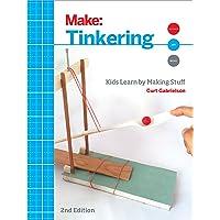 Tinkering, 2e: Kids Learn by Making Stuff