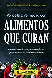 Vence la Enfermedad con Alimentos que Curan: Prevención nutricional y curas confiables para restaurar  tu salud naturalmente (Nutrición y Salud) (Spanish Edition)