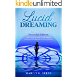 Lucid Dreaming: The Superior Guide to Exploring and Changing Dreams at Your Leisure – Extended Edition (The Mind Body Spirit