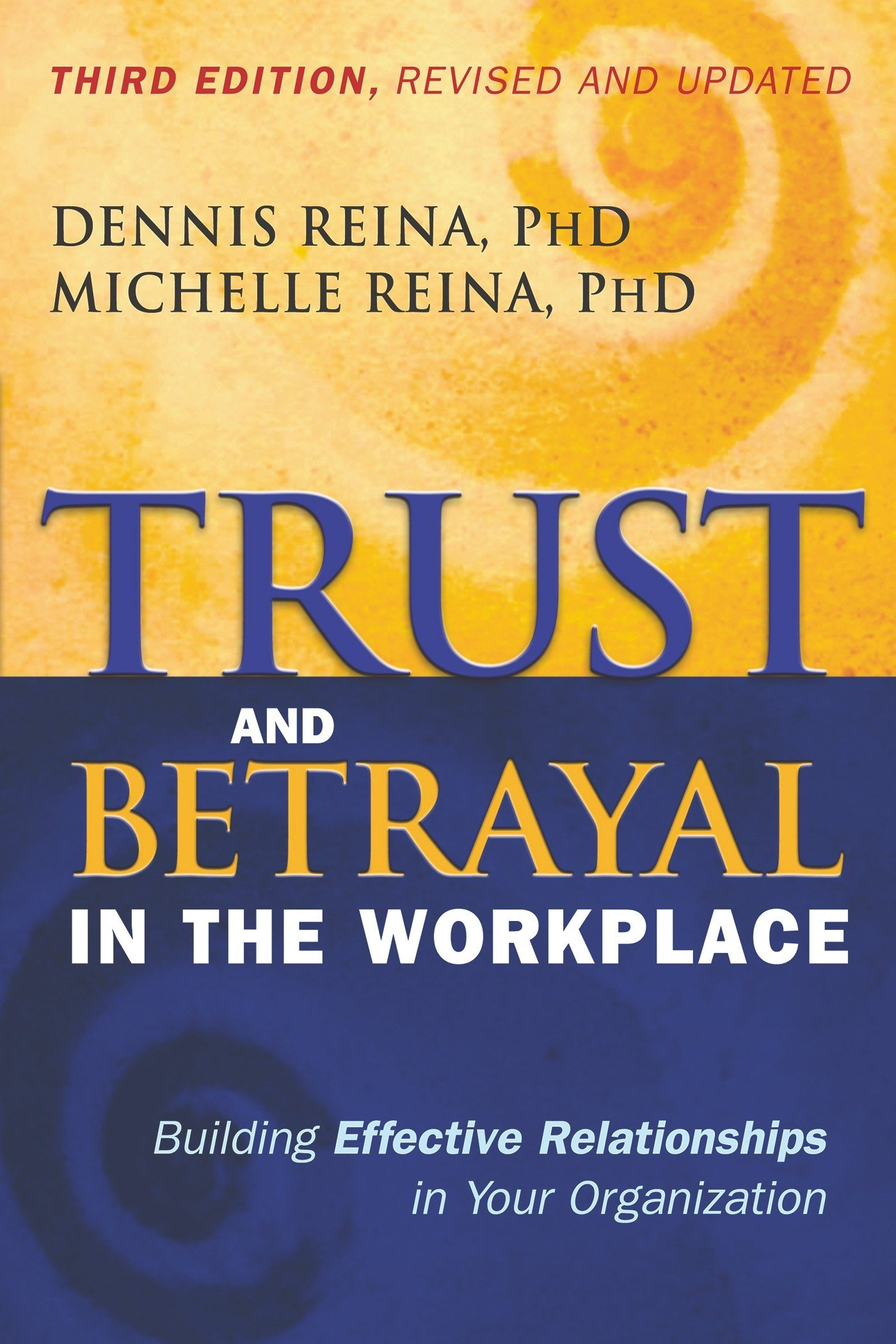 Trust and Betrayal in the Workplace: Building Effective Relationships in  Your Organization: Dennis Reina Ph.D., Michelle Reina: 9781626562578:  Amazon.com: ...