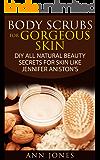 Body Scrubs for Gorgeous Skin: DIY All Natural Beauty Secrets For Skin Like Jennifer Aniston's