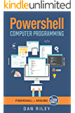 PowerShell: This Book Includes - PowerShell: Getting To Know PowerShell AND Arduino: Master The Arduino Basics - A TWO Book Bundle