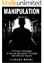 Manipulation: 21 Proven Techniques To Secretly Manipulate, Persuade And Influence Anyone (English Edition)