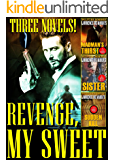 REVENGE, MY SWEET: A 3-Volume Mystery and Thriller Omnibus