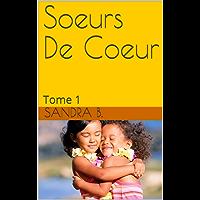 Soeurs De Coeur: Tome 1 (French Edition)