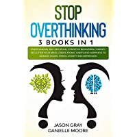 STOP OVERTHINKING: 3 Books In 1: Overthinking, Self-Discipline, Cognitive Behavioral Therapy. Declutter Your Mind, Create Atomic Habits and Happiness to Manage Anger, Stress, Anxiety and Depression
