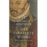 The Complete Works: Essays, Travel Journal, Letters: Michel de Montaigne