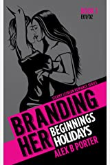 Branding Her 1 : Beginnings & Holidays (Episodes 01 & 02) (BRANDING HER : Steamy Lesbian Romance Series) Kindle Edition
