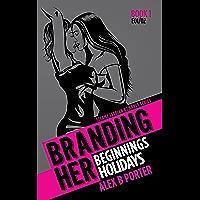 Branding Her 1 : Beginnings & Holidays (Episodes 01 & 02) (BRANDING HER : Steamy Lesbian Romance Series) (English Edition)