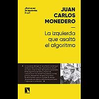 La izquierda que asaltó el algoritmo: Fraternidad y digna rabia en tiempos del big data (Mayor nº 1) (Spanish Edition)
