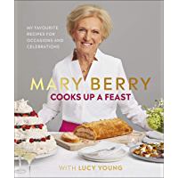 Mary Berry Cooks Up A Feast: Favourite Recipes for Occasions and Celebrations