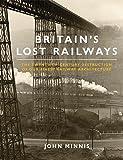 Britain's Lost Railways: The Twentieth-Century Destruction of our Finest Railway Architecture