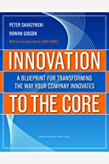 Innovation to the Core: A Blueprint for Transforming the Way Your Company Innovates Kindle Edition