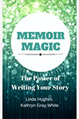 Memoir Magic: The Power of Writing Your Story Kindle Edition