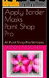 Apply Border Masks Paint Shop Pro: All Paint Shop Pro Versions (Paint Shop Pro Made Easy Book 310)