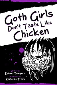 Goth Girls Don't Taste Like Chicken (Me and My Friend Maddie Gothic Book Series 1)