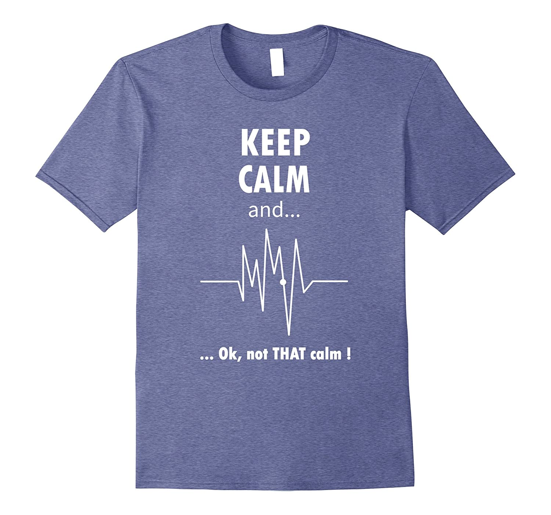 dbfb20846 Keep Calm Ok Not That Calm Funny Nurse T-Shirt-RT – Rateeshirt