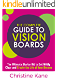 The Complete Guide to Vision Boards: The Ultimate Starter Kit To Get Wildly Clear and Create the Life of Your Dreams (English Edition)