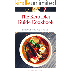 The Keto Diet Guide Cookbook: A Guide on How to Stay in Ketosis