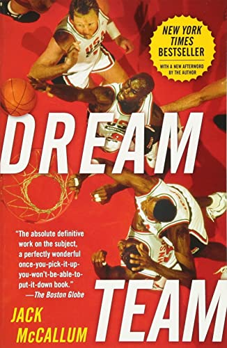 Dream Team: How Michael; Magic; Larry; Charles; and the Greatest Team of All Time Conquered the World and Changed the Game of Basketball Forever