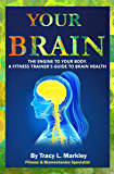 Your Brain: The Engine of Your Body, A Fitness Trainer's Guide to Brain Health