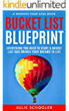 Bucket List Blueprint: Everything You Need to Start a Bucket List That Brings Your Dreams to Life