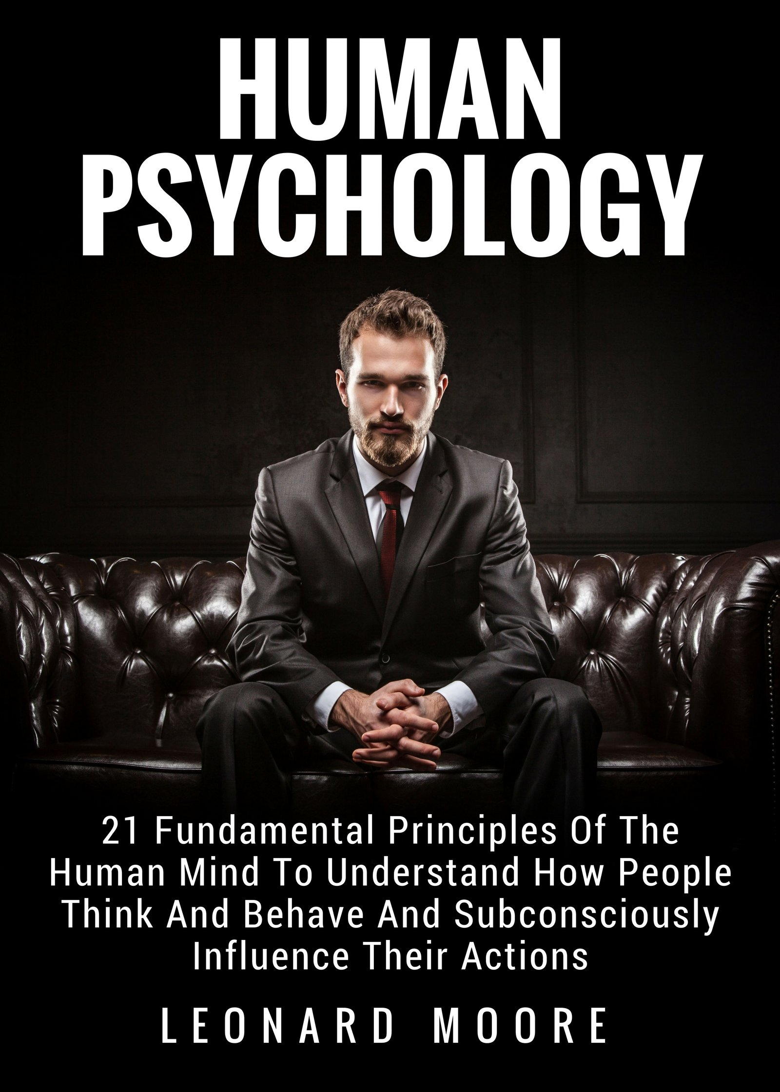 Human Psychology  21 Fundamental Principles Of The Human Mind To Understand How People Think And Behave And Subconsciously Influence Their Actions  English Edition