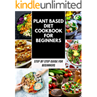 Plant Based Diet Vegan Cookbook: Delicious, Healthy Vegan Recipes, Purchasing List And Easy Recipes With A Purpose To Make You Drool | Eating a Plant-Based ... Meal Plan | Step-By-Step (English Edition)
