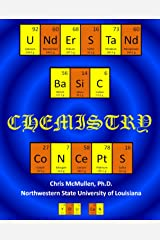 Understand Basic Chemistry Concepts: The Periodic Table, Chemical Bonds, Naming Compounds, Balancing Equations, and More Kindle Edition
