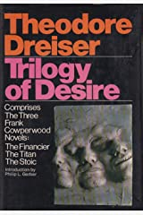 Trilogy of desire: Three novels (The Financier; The Titan; The Stoic) Hardcover