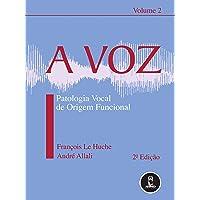 A Voz: Volume 2: Patologia Vocal de Origem Funcional