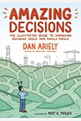 Amazing Decisions: The Illustrated Guide to Improving Business Deals and Family Meals Kindle Edition