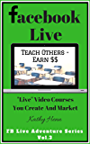 Facebook Live      Teach Others   Earn $$: Live Video Courses You Create And Market (FB Live Adventure Series 3)