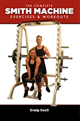 The Complete Smith Machine: Exercises & Workouts Kindle Edition