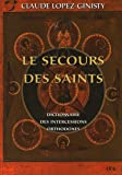 Le secours des saints : Dictionnaire des intercessions orthodoxes