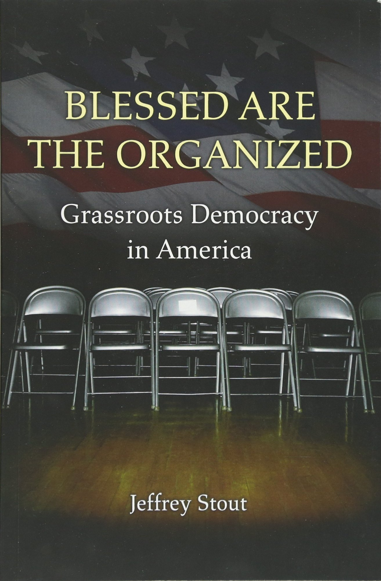Blessed Are The Organized: Grassroots Democracy In America: Jeffrey Stout:  9780691156651: Amazon.com: Books