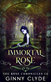 Immortal Rose (The Rose Chronicles Book 3)