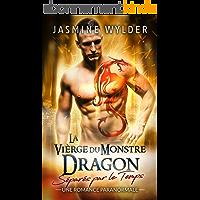 La Vièrge du Monstre Dragon: Une Romance Paranormale (Séparés par le Temps t. 3)