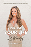 Change Your Life in 3 Minutes: The Revolutionary Method of a Multimillionairess