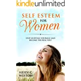 Self Esteem for Women: Stop Hurting Yourself and Become The Real You!
