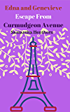 Edna and Genevieve Escape From Curmudgeon Avenue: Curmudgeon Avenue Book Three